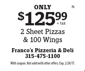 $125.99 for 2 Sheet Pizzas & 100 Wings. With coupon. Not valid with other offers. Exp. 2/24/17.