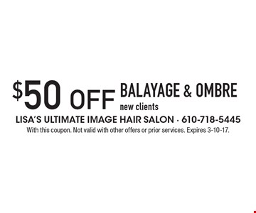 $50 off Balayage & Ombre. New clients. With this coupon. Not valid with other offers or prior services. Expires 3-10-17.