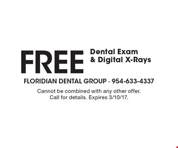 Free Dental Exam & Digital X-Rays. Cannot be combined with any other offer. Call for details. Expires 3/10/17.