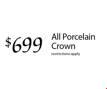 $699 All Porcelain Crown. Restrictions apply.
