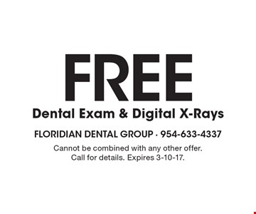 Free Dental Exam & Digital X-Rays. Cannot be combined with any other offer. Call for details. Expires 3-10-17.