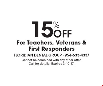 15% Off For Teachers, Veterans & First Responders. Cannot be combined with any other offer. Call for details. Expires 3-10-17.