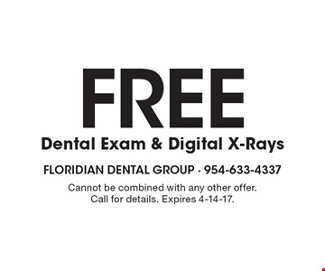 Free Dental Exam & Digital X-Rays. Cannot be combined with any other offer. Call for details. Expires 4-14-17.