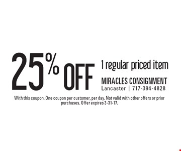 25% off 1 regular priced item. With this coupon. One coupon per customer, per day. Not valid with other offers or prior purchases. Offer expires 3-31-17.