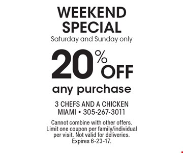 Weekend Special! 20% off any purchase. Saturday and Sunday only. Cannot combine with other offers. Limit one coupon per family/individual per visit. Not valid for deliveries. Expires 6-23-17.