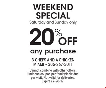 Weekend Special 20% off any purchase Saturday and Sunday only. Cannot combine with other offers. Limit one coupon per family/individual per visit. Not valid for deliveries. Expires 7-28-17.