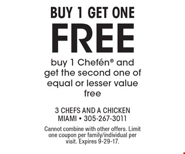Buy 1 get one free. Buy 1 Chefen and get the second one of equal or lesser value free. Cannot combine with other offers. Limit one coupon per family/individual per visit. Expires 9-29-17.