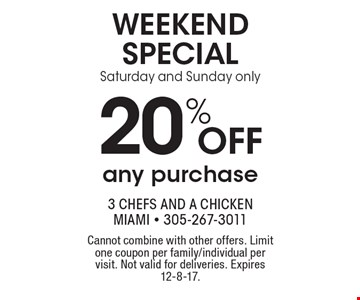Weekend Special 20% off any purchase Saturday and Sunday only . Cannot combine with other offers. Limit one coupon per family/individual per visit. Not valid for deliveries. Expires 12-8-17.