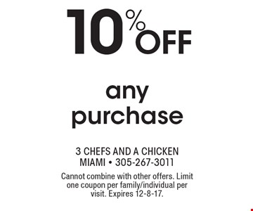 any purchase 10% off. Cannot combine with other offers. Limit one coupon per family/individual per visit. Expires 12-8-17.
