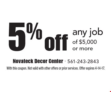 5% off any job of $5,000 or more. With this coupon. Not valid with other offers or prior services. Offer expires 4-14-17.