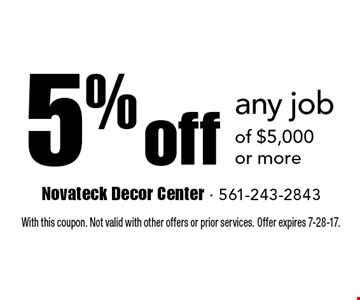 5% off any job of $5,000 or more. With this coupon. Not valid with other offers or prior services. Offer expires 7-28-17.