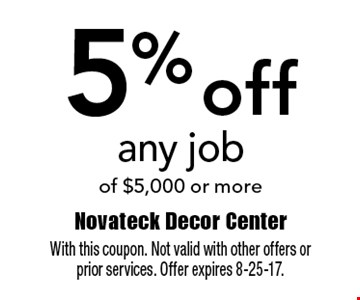 5% off any job of $5,000 or more. With this coupon. Not valid with other offers or prior services. Offer expires 8-25-17.