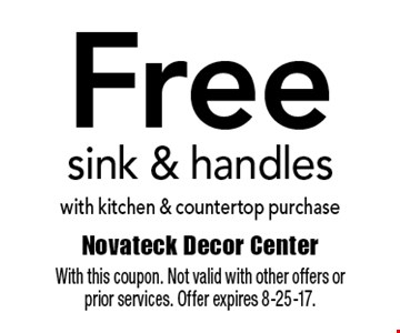 Free sink & handles with kitchen & countertop purchase. With this coupon. Not valid with other offers or prior services. Offer expires 8-25-17.