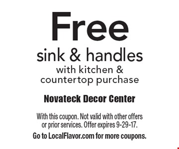 Free sink & handles. With kitchen &countertop purchase. With this coupon. Not valid with other offers tor prior services. Offer expires 9-29-17. Go to LocalFlavor.com for more coupons.