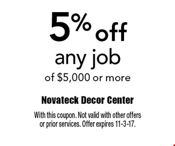 5% off any job of $5,000 or more. With this coupon. Not valid with other offersor prior services. Offer expires 11-3-17.