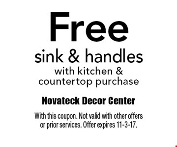 Free sink & handles with kitchen & countertop purchase. With this coupon. Not valid with other offersor prior services. Offer expires 11-3-17.