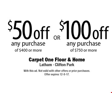 $50 off any purchase of $400 or more. $100 off any purchase of $750 or more. With this ad. Not valid with other offers or prior purchases. Offer expires 12-8-17.