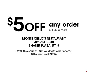 $5 Off any order of $25 or more. With this coupon. Not valid with other offers. Offer expires 3/10/17.