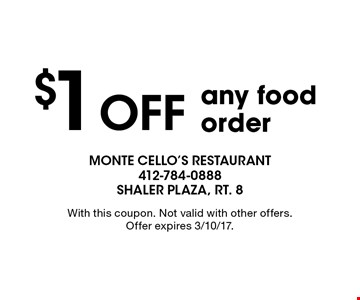 $1 Off any food order. With this coupon. Not valid with other offers. Offer expires 3/10/17.