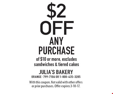 $2 off Any Purchase of $10 or more. Excludes sandwiches & tiered cakes. With this coupon. Not valid with other offers or prior purchases. Offer expires 3-10-17.