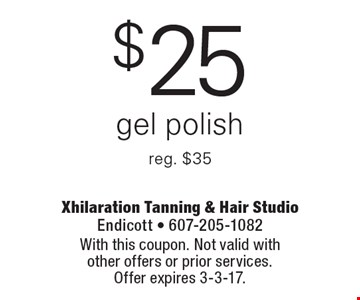 $25 gel polish. Reg. $35. With this coupon. Not valid with other offers or prior services. Offer expires 3-3-17.