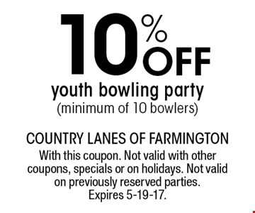 10% off youth bowling party (minimum of 10 bowlers). With this coupon. Not valid with other coupons, specials or on holidays. Not valid on previously reserved parties. Expires 5-19-17.