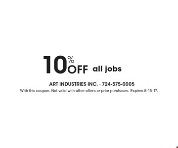 10% Off All Jobs. With this coupon. Not valid with other offers or prior purchases. Expires 5-15-17.