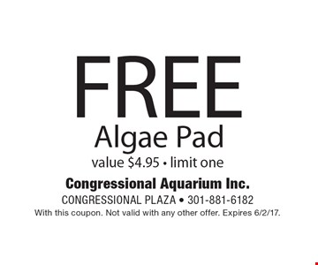 FREE Algae Pad. Value $4.95. Limit one. With this coupon. Not valid with any other offer. Expires 6/2/17.
