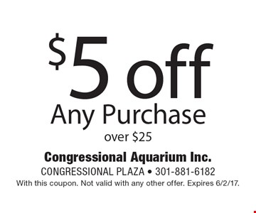 $5 off Any Purchase over $25 . With this coupon. Not valid with any other offer. Expires 6/2/17.