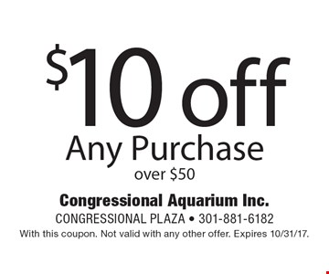 $10 off Any Purchase over $50. With this coupon. Not valid with any other offer. Expires 10/31/17.