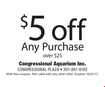 $5 off Any Purchase over $25. With this coupon. Not valid with any other offer. Expires 10/31/17.