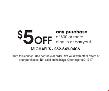 $5 Off any purchase of $30 or more dine in or carryout. With this coupon. One per table or order. Not valid with other offers or prior purchases. Not valid on holidays. Offer expires 3-10-17.