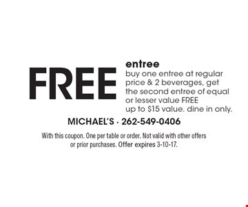 Free entree buy one entree at regular price & 2 beverages, get the second entree of equal or lesser value FREE up to $15 value. dine in only. With this coupon. One per table or order. Not valid with other offers or prior purchases. Offer expires 3-10-17.