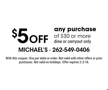 $5 Off any purchase of $30 or more. Dine or carryout only. With this coupon. One per table or order. Not valid with other offers or prior purchases. Not valid on holidays. Offer expires 2-2-18.