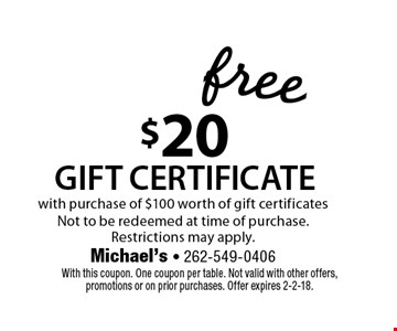 Free gift certificate. Buy $100 in gift certificates, get a $20 certificate free. Not to be redeemed at time of purchase. Restriction may apply. With this coupon. One coupon per table. Not valid with other offers, promotions or on prior purchases. Expires 2/2/18.