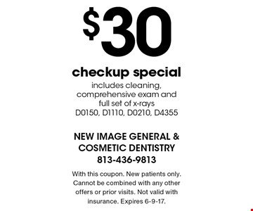 $30 checkup special. Includes cleaning, comprehensive exam and full set of x-rays. D0150, D1110, D0210, D4355. With this coupon. New patients only. Cannot be combined with any other offers or prior visits. Not valid with insurance. Expires 6-9-17.