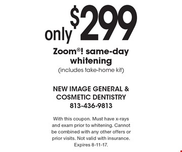 only $299 Zoom! same-day whitening (includes take-home kit). With this coupon. Must have x-rays and exam prior to whitening. Cannot be combined with any other offers or prior visits. Not valid with insurance. Expires 8-11-17.