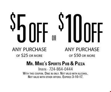 $10 off any purchase of $50 or more. $5 off any purchase of $25 or more. With this coupon. Dine in only. Not valid with alcohol. Not valid with other offers. Expires 3-10-17.