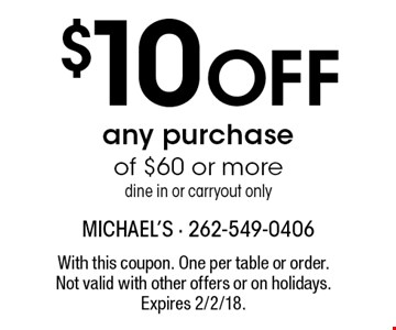 $10 Off any purchase of $60 or more. Dine in or carryout only. With this coupon. One per table or order. Not valid with other offers or on holidays. Expires 2/2/18.