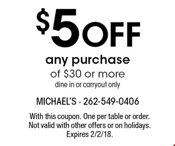 $5 Off any purchase of $30 or more. Dine in or carryout only. With this coupon. One per table or order. Not valid with other offers or on holidays. Expires 2/2/18.