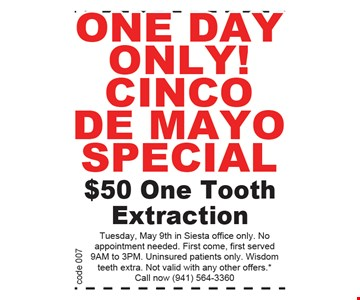 One Day Only Cinco De Mayo Special $50 One Tooth Extraction
