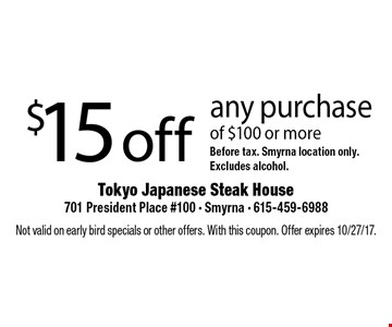 $15 off any purchase of $100 or moreBefore tax. Smyrna location only.Excludes alcohol.. Not valid on early bird specials or other offers. With this coupon. Offer expires 10/27/17.