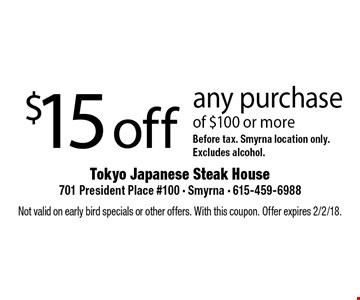 $15 off any purchase of $100 or more Before tax. Smyrna location only. Excludes alcohol. Not valid on early bird specials or other offers. With this coupon. Offer expires 2/2/18.