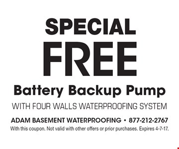 SPECIAL FREE Battery Backup Pump with Four Walls Waterproofing System. With this coupon. Not valid with other offers or prior purchases. Expires 4-7-17.