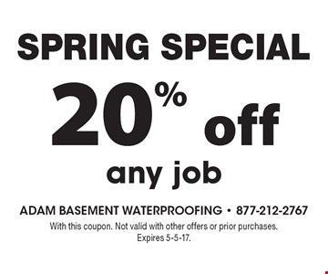 SPRING SPECIAL 20% off any job. With this coupon. Not valid with other offers or prior purchases. Expires 5-5-17.