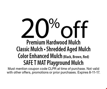 20% off Premium Hardwood Mulch Classic Mulch - Shredded Aged Mulch Color Enhanced Mulch (Black, Brown, Red) SAFE T MAT Playground Mulch. Must mention coupon code CLPR at time of purchase. Not valid with other offers, promotions or prior purchases. Expires 8-11-17.