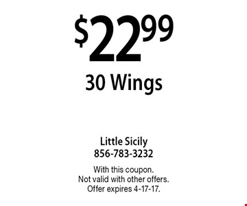 $22.99 30 Wings. With this coupon. Not valid with other offers. Offer expires 4-17-17.
