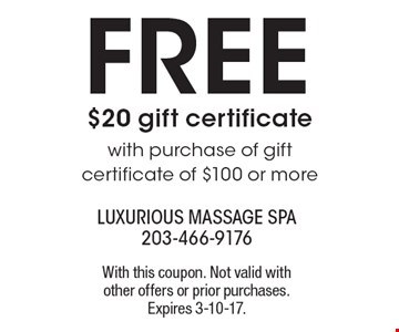 Free $20 gift certificate with purchase of gift certificate of $100 or more. With this coupon. Not valid with other offers or prior purchases. Expires 3-10-17.