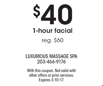 $40 1-hour facial, reg. $60. With this coupon. Not valid with other offers or prior services. Expires 3-10-17.