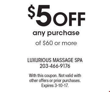 $5 off any purchase of $60 or more. With this coupon. Not valid with other offers or prior purchases. Expires 3-10-17.